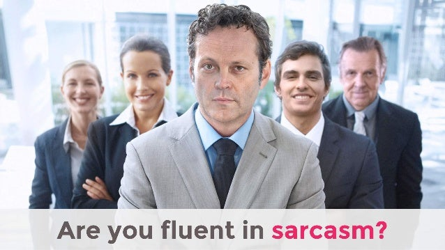 Sarcasm in the Workplace: What totally works and what doesn't Slide 2