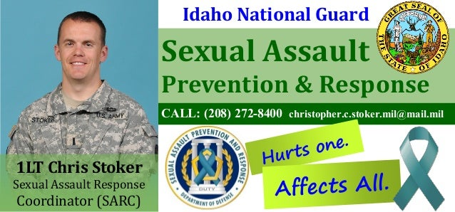 Sexual Assault Prevention & Response CALL: (208) 272-8400 christopher.c.stoker.mil@mail.mil Hurts one. Idaho National Guar...
