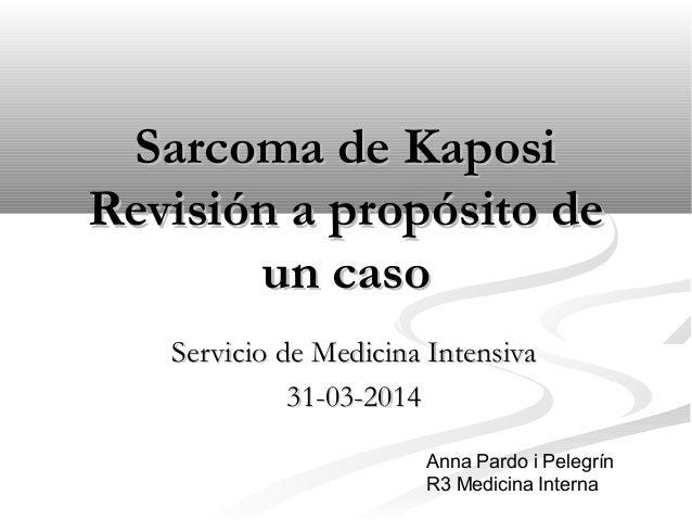 Sarcoma de KaposiSarcoma de Kaposi Revisión a propósito deRevisión a propósito de un casoun caso Servicio de Medicina Inte...