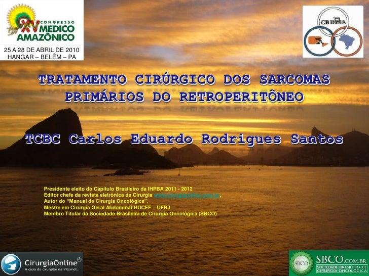 25 A 28 DE ABRIL DE 2010<br />HANGAR – BELÉM – PA<br />TRATAMENTO CIRÚRGICO DOS SARCOMAS PRIMÁRIOS DO RETROPERITÔNEO<br />...