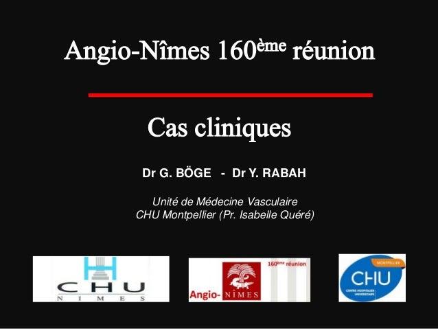 Dr G. BÖGE - Dr Y. RABAH Unité de Médecine Vasculaire CHU Montpellier (Pr. Isabelle Quéré)