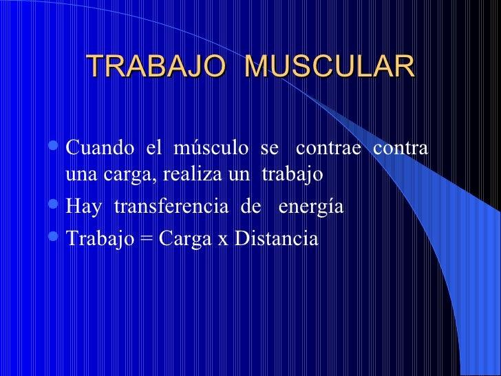 TRABAJO  MUSCULAR <ul><li>Cuando  el  músculo  se  contrae  contra  una carga, realiza un  trabajo </li></ul><ul><li>Hay  ...