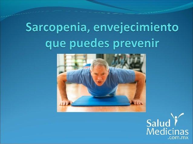 Sarcopenia: pérdida involuntaria de músculo  La pérdida involuntaria de músculo asociada al envejecimiento es trastorno q...