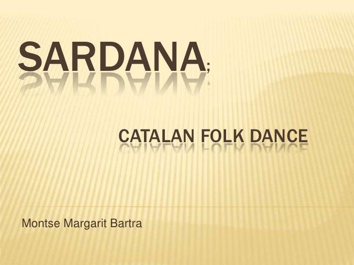 SARDANA;                 CATALAN FOLK DANCEMontse Margarit Bartra