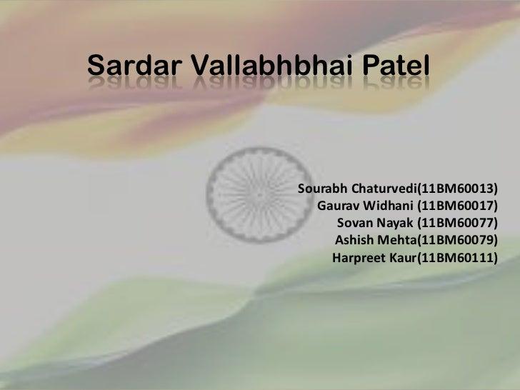 Sardar Vallabhbhai Patel              Sourabh Chaturvedi(11BM60013)                 Gaurav Widhani (11BM60017)            ...