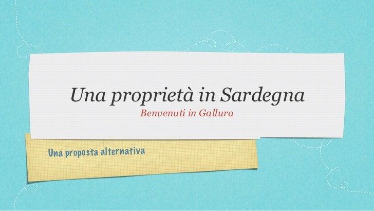 Una proprietà in Sardegna                              Benvenuti in GalluraUn a prop os ta al te rn at iv a