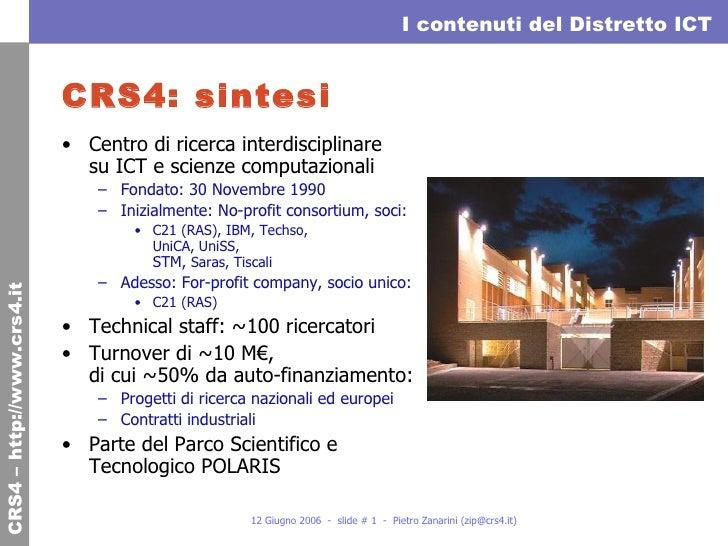 CRS4: sintesi <ul><li>Centro di ricerca interdisciplinare su ICT e scienze computazionali </li></ul><ul><ul><li>Fondato: 3...