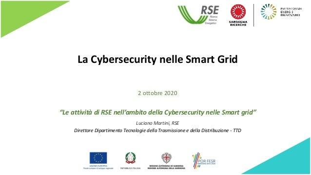 """La Cybersecurity nelle Smart Grid """"Le attività di RSE nell'ambito della Cybersecurity nelle Smart grid"""" Luciano Martini, R..."""