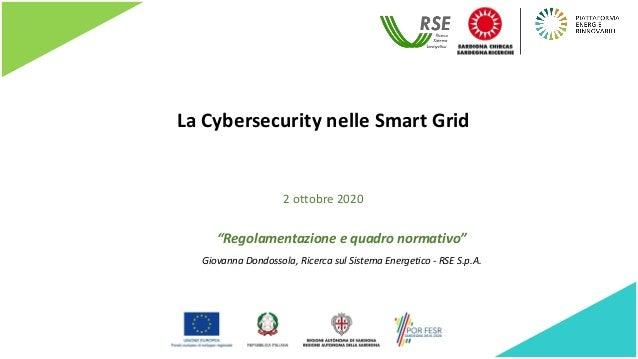 """La Cybersecurity nelle Smart Grid """"Regolamentazione e quadro normativo"""" Giovanna Dondossola, Ricerca sul Sistema Energetic..."""