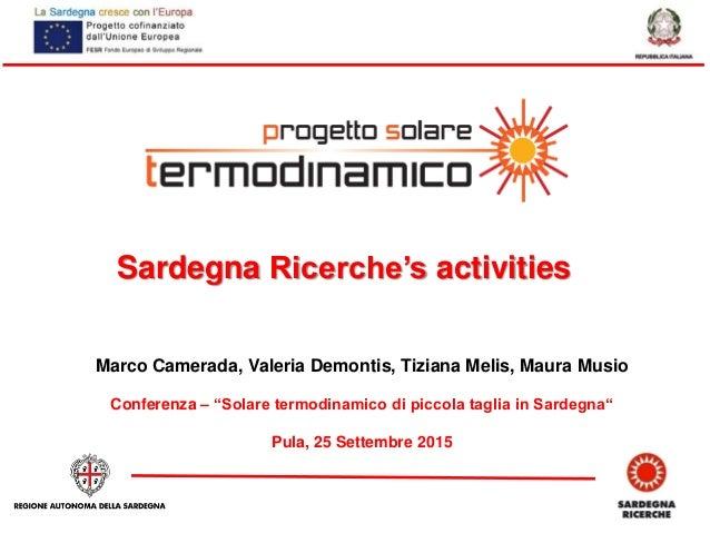 "Sardegna Ricerche's activities Marco Camerada, Valeria Demontis, Tiziana Melis, Maura Musio Conferenza – ""Solare termodina..."