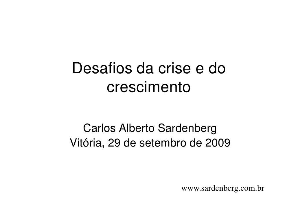 Desafios da crise e do     crescimento     Carlos Alberto Sardenberg Vitória, 29 de setembro de 2009                      ...
