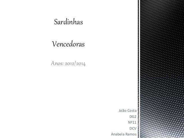 João Costa DG2 Nº11 DCV Anabela Ramos Sardinhas Vencedoras Anos: 2012/2014