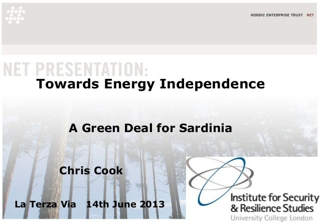 Towards Energy IndependenceA Green Deal for SardiniaChris CookLa Terza Via 14th June 2013
