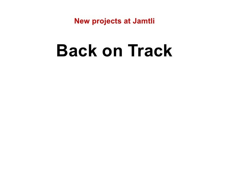 New projects at Jamtli <ul><li>Back on Track </li></ul>