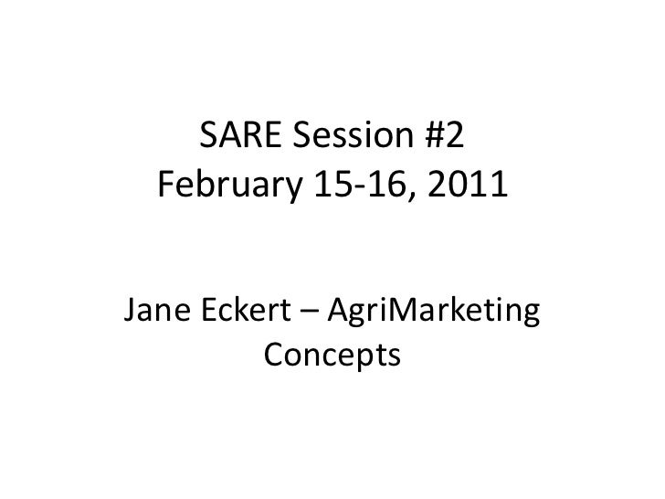 SARE Session #2 February 15-16, 2011 <br />Jane Eckert – AgriMarketing Concepts<br />
