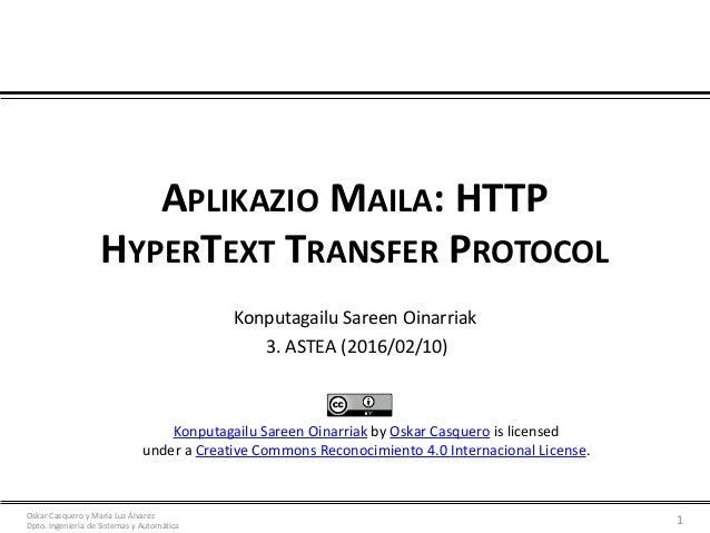 Oskar Casquero y María Luz Álvarez Dpto. Ingeniería de Sistemas y Automática APLIKAZIO MAILA: HTTP HYPERTEXT TRANSFER PROT...