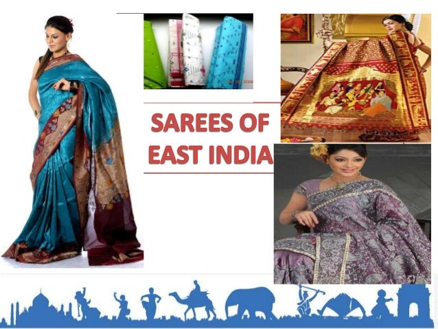 INTRODUCTIONThere is a wide variety of popular sarees made in theEastern States of India. The states of east part of India...