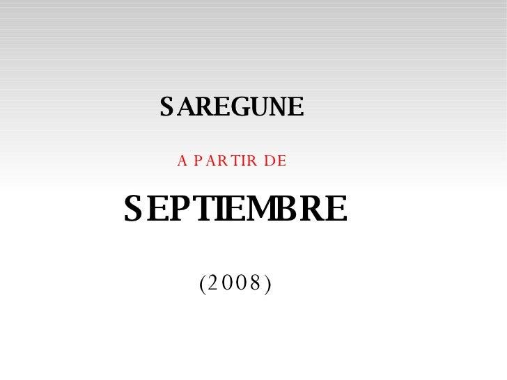 SAREGUNE   A PARTIR DE  SEPTIEMBRE  (2008)