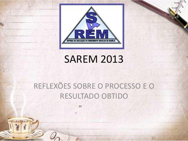 SAREM 2013 REFLEXÕES SOBRE O PROCESSO E O RESULTADO OBTIDO FF