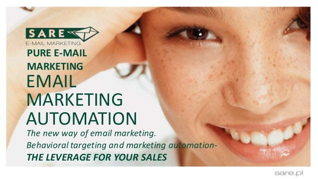 EMAIL MARKETING AUTOMATION PURE E-MAIL MARKETING The new way of email marketing. Behavioral targeting and marketing automa...