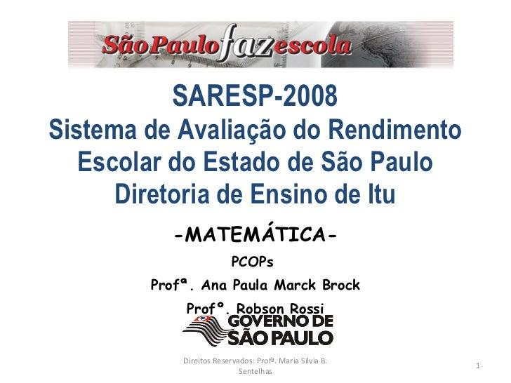 SARESP-2008 Sistema de Avaliação do Rendimento    Escolar do Estado de São Paulo       Diretoria de Ensino de Itu         ...