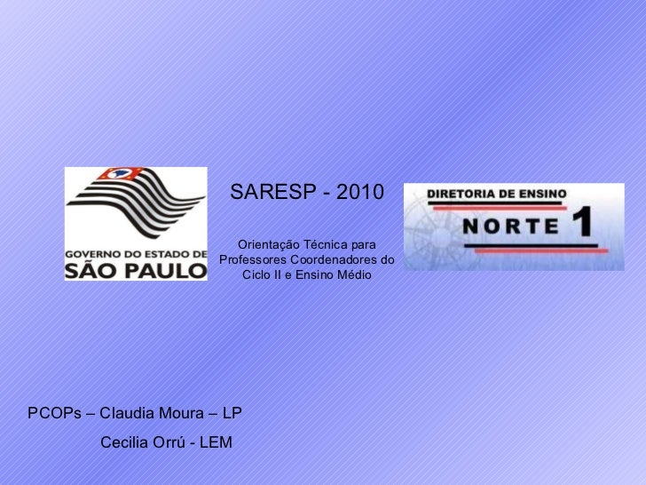 PCOPs – Claudia Moura – LP Cecilia Orrú - LEM SARESP - 2010 Orientação Técnica para Professores Coordenadores do Ciclo II ...