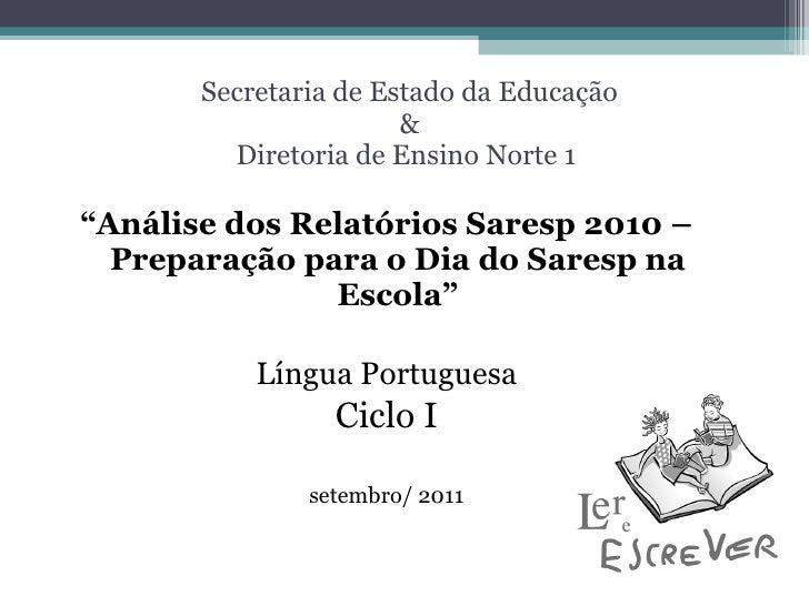 """Secretaria de Estado da Educação & Diretoria de Ensino Norte 1  <ul><li>"""" Análise dos Relatórios Saresp 2010 – Preparação ..."""