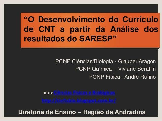 """""""O Desenvolvimento do Currículo de CNT a partir da Análise dos resultados do SARESP"""" PCNP Ciências/Biologia - Glauber Arag..."""