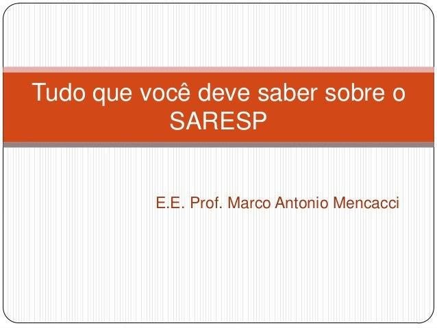 Tudo que você deve saber sobre o SARESP  E.E. Prof. Marco Antonio Mencacci