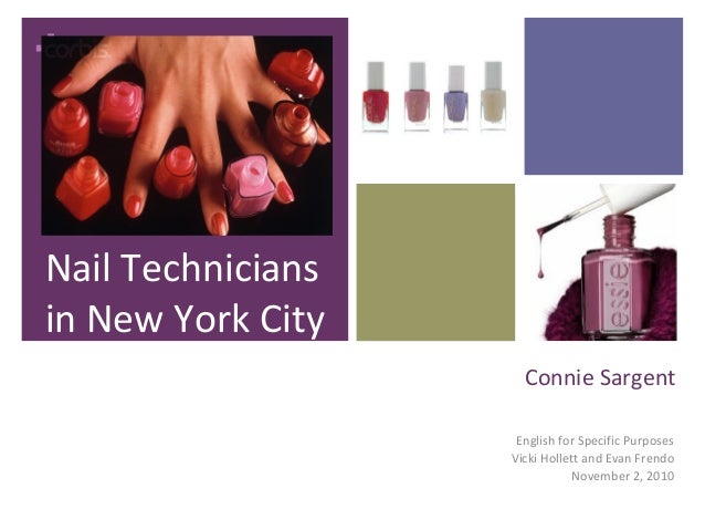 + Connie Sargent Nail Technicians in New York City English for Specific Purposes Vicki Hollett and Evan Frendo November 2,...