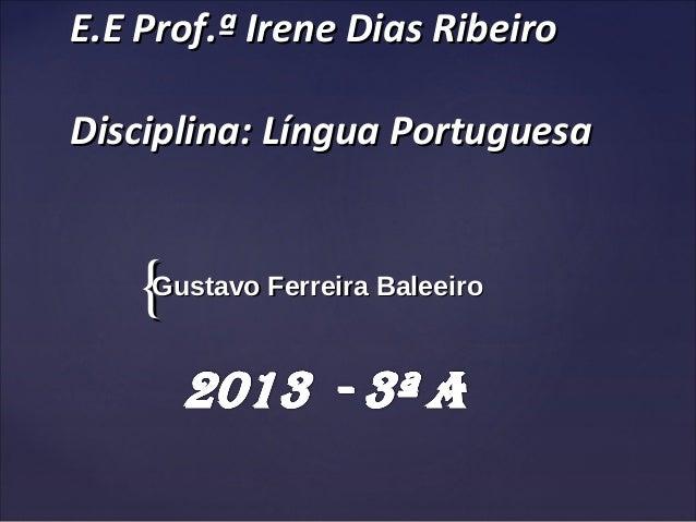 {{ E.E Prof.ª Irene Dias RibeiroE.E Prof.ª Irene Dias Ribeiro Disciplina: Língua PortuguesaDisciplina: Língua Portuguesa G...