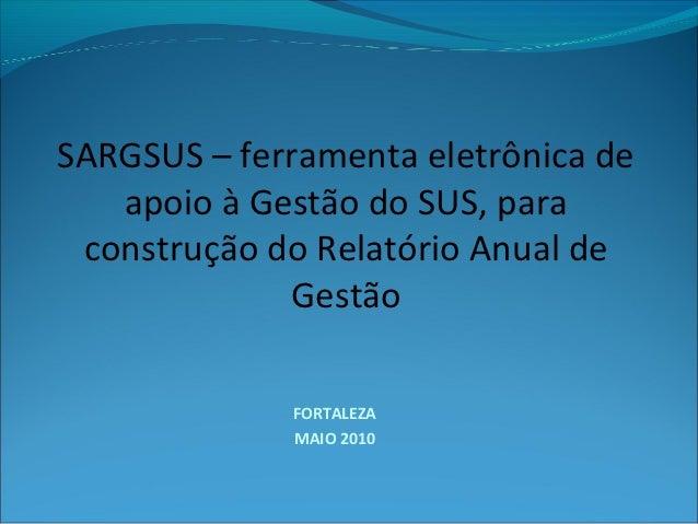 SARGSUS – ferramenta eletrônica de   apoio à Gestão do SUS, para construção do Relatório Anual de             Gestão      ...