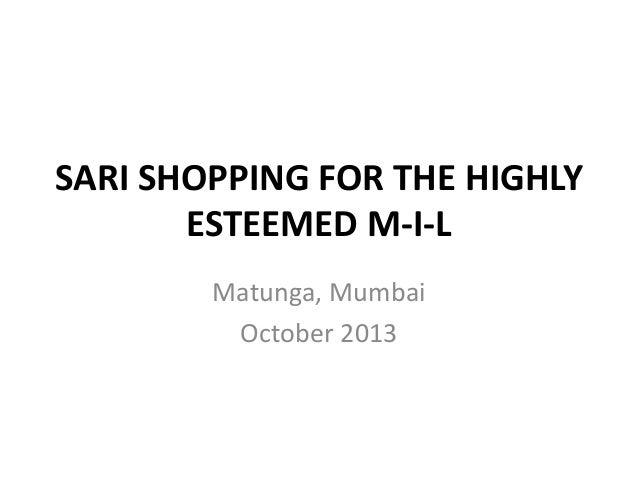 SARI SHOPPING FOR THE HIGHLY ESTEEMED M-I-L Matunga, Mumbai October 2013