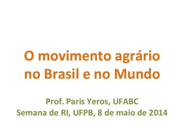 O  movimento  agrário     no  Brasil  e  no  Mundo      Prof.  Paris  Yeros,  UFABC   Semana ...