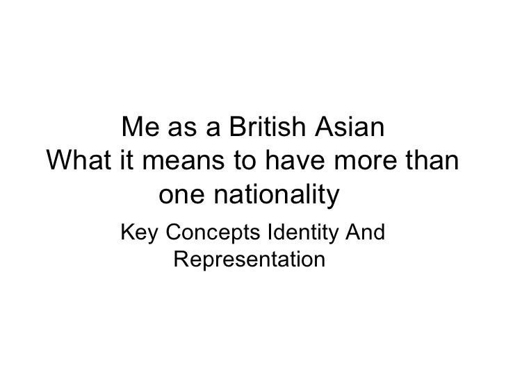 Me as a British Asian What it means to have more than one nationality  Key Concepts Identity And Representation