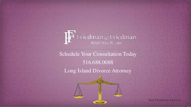 Schedule Your Consultation Today 516.688.0088 Long Island Divorce Attorney Sari Friedman Lawyer