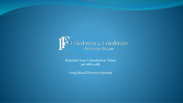 Schedule Your Consultation Today 516.688.0088 Long Island Divorce Attorney
