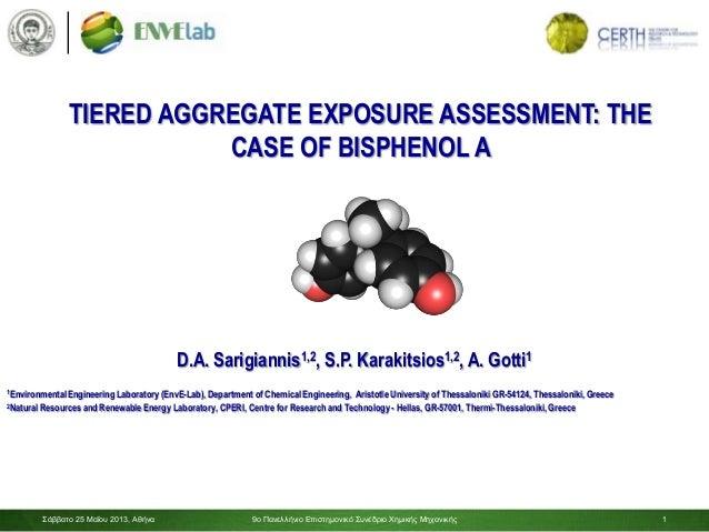 1TIERED AGGREGATE EXPOSURE ASSESSMENT: THECASE OF BISPHENOL AD.A. Sarigiannis1,2, S.P. Karakitsios1,2, A. Gotti11Environme...