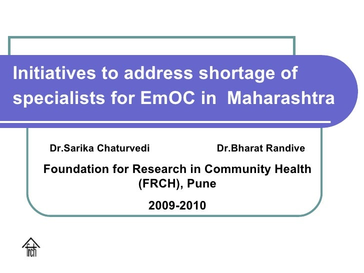 Initiatives to address shortage of specialists for EmOC in  Maharashtra Dr.Sarika Chaturvedi  Dr.Bharat Randive Foundation...