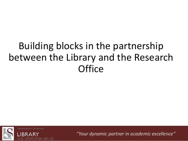 "Building blocks in the partnership between the Library and the Research Office  ""Your dynamic partner in academic excellen..."
