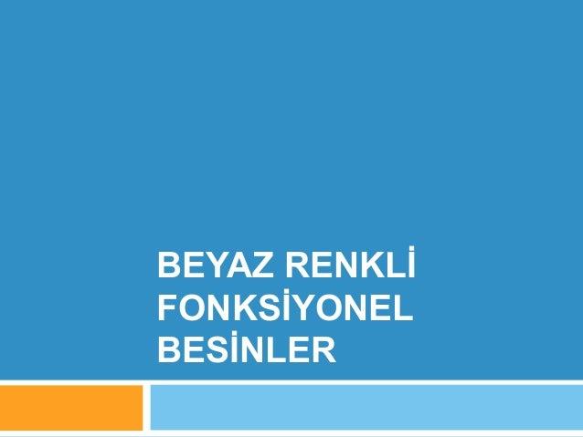 BEYAZ RENKLİ  FONKSİYONEL  BESİNLER
