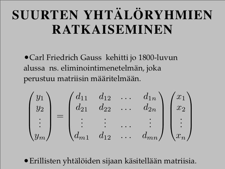 SUURTEN YHTÄLÖRYHMIEN    RATKAISEMINEN •Carl Friedrich Gauss kehitti jo 1800-luvun alussa ns. eliminointimenetelmän, joka ...
