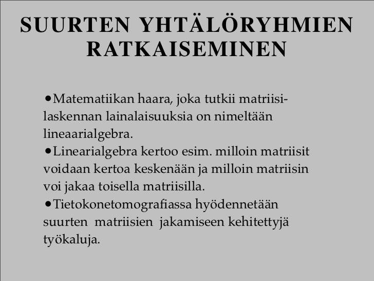 SUURTEN YHTÄLÖRYHMIEN    RATKAISEMINEN •Matematiikan haara, joka tutkii matriisi- laskennan lainalaisuuksia on nimeltään l...