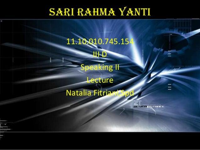 Sari Rahma yanti 11.10.010.745.154 III D Speaking II Lecture Natalia Fitriani,Spd
