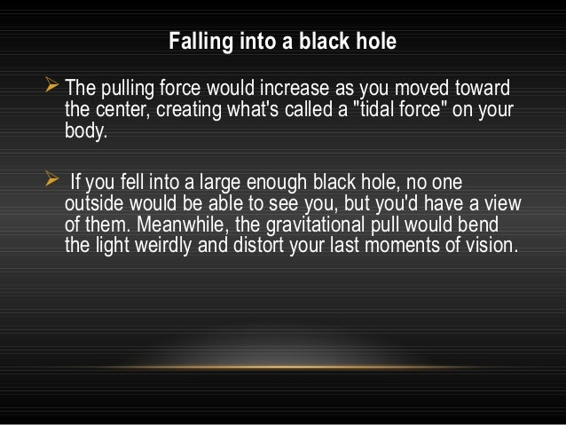 What happens to a spaceship that falls into a black hole? • We can escape from the surface of Earth in a spaceship if the ...
