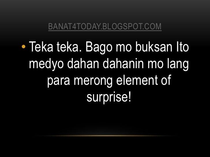 banat4today.blogspot.com<br />Tekateka. Bagomobuksan Ito medyodahandahaninmolangparamerong element of surprise! <br />