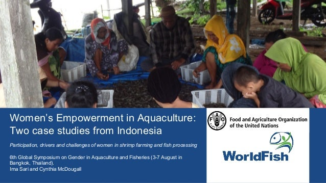Women's Empowerment in Aquaculture: Two case studies from Indonesia Participation, drivers and challenges of women in shri...