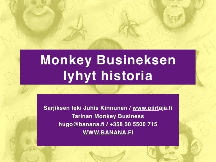 Monkey Busineksen  lyhyt historiaSarjiksen teki Juhis Kinnunen / www.piirtäjä.fi          Tarinan Monkey Business      hugo...