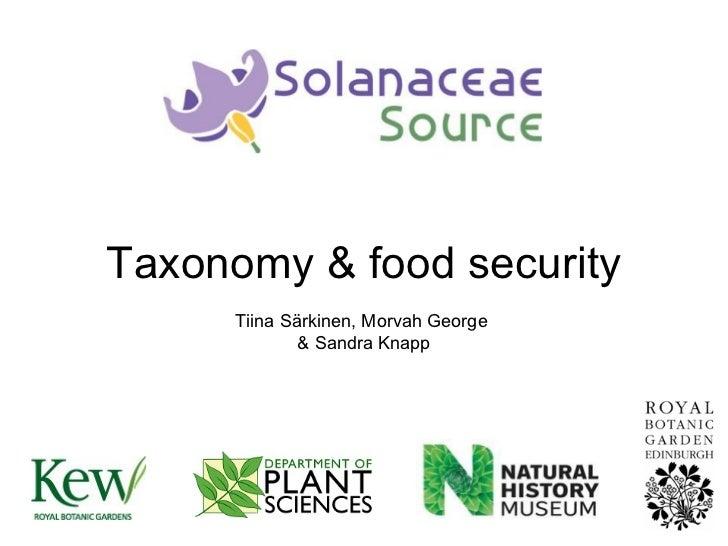 Taxonomy & food security      Tiina Särkinen, Morvah George              & Sandra Knapp