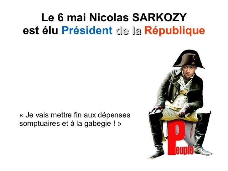 Le 6 mai Nicolas SARKOZY est élu  Président   de la   République «Je vais mettre fin aux dépenses somptuaires et à la gab...